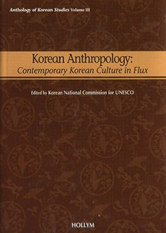 Korean Anthropology: Contemporary Korean Culture in Flux (Anthology of Korean Studies Vol. 3)