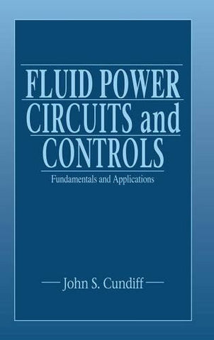 Fluid Power Circuits and Controls: Fundamentals and Applications (Mechanical and Aerospace Engineering Series)