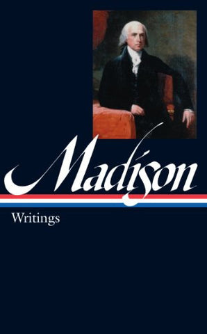 James Madison: Writings: Writings 1772-1836 (Library of America)