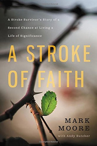 A Stroke of Faith: A Stroke Survivor's Story of a Second Chance at Living a Life of Significance