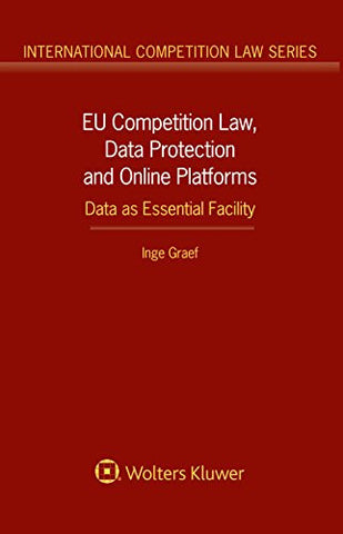EU Competition Law, Data Protection and Online Platforms: Data as Essential Facility (International Competition Law)