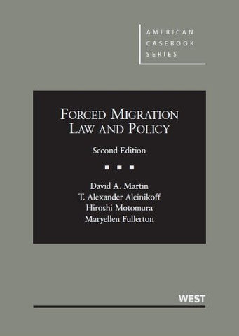 Forced Migration Law and Policy (American Casebook Series)