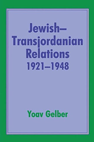 Jewish-Transjordanian Relations 1921-1948: Alliance of Bars Sinister