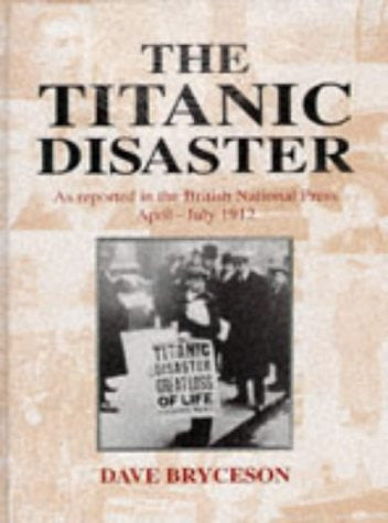 The Titanic Disaster: As Reported in the British National Press, April-July 1912