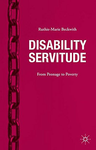 Disability Servitude: From Peonage to Poverty