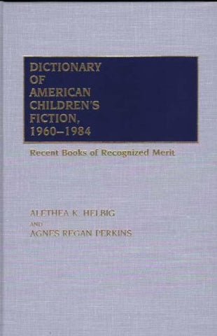 Dictionary of American Children's Fiction, 1960-1984: Recent Books of Recognized Merit