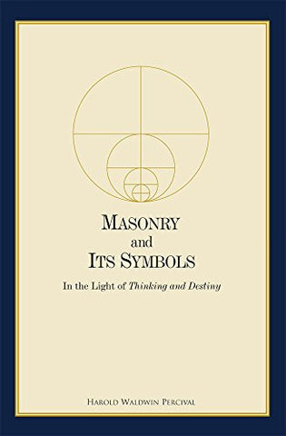 Masonry and Its Symbols: In the Light of Thinking and Destiny