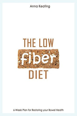 The Low Fiber Diet: 6-Week Plan for Restoring your Bowel Health