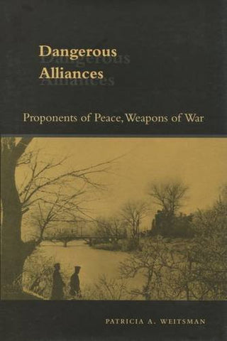 Dangerous Alliances: Proponents of Peace, Weapons of War