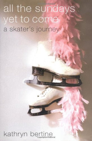 All the Sundays Yet to Come: A Skater's Journey
