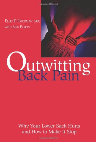 Outwitting Back Pain: Why Your Lower Back Hurts and How to Make It Stop