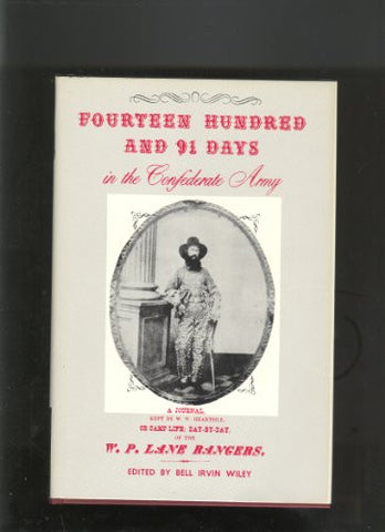 Fourteen hundred and 91 days in the Confederate Army: A journal kept by W.W. Heartsill, or Camp life, day by day of the W.P. Lane Rangers from Apr