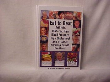 Eat to Beat Arthritis, Diabetes, High Blood Pressure, High Cholesterol and 51 Other Common Health Problems--(Hardcover)