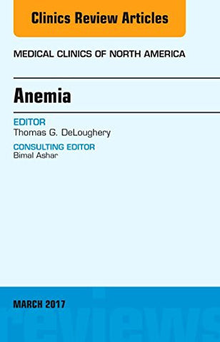 Anemia, An Issue of Medical Clinics of North America, 1e (The Clinics: Internal Medicine)