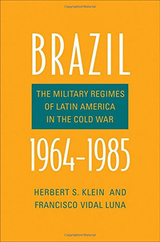 Brazil, 1964-1985: The Military Regimes of Latin America in the Cold War (Yale-Hoover Series on Authoritarian Regimes)