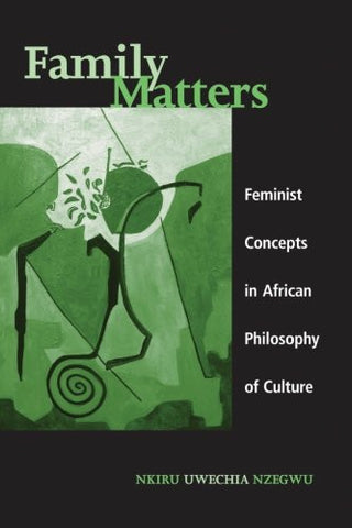 Family Matters: Feminist Concepts in African Philosophy of Culture (SUNY series, Feminist Philosophy)