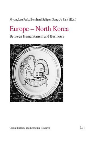 Europe - North Korea: Between Humanitarism and Business? (Global Cultural and Economic Research)