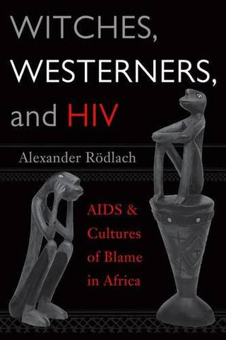 Witches, Westerners, and HIV: AIDS and Cultures of Blame in Africa