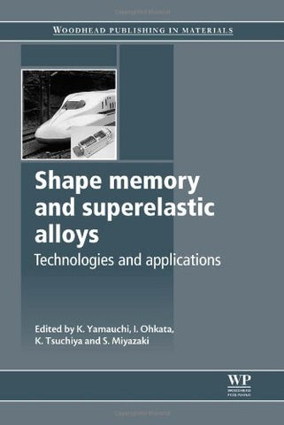 Shape Memory and Superelastic Alloys: Applications and Technologies (Woodhead Publishing Series in Metals and Surface Engineering)