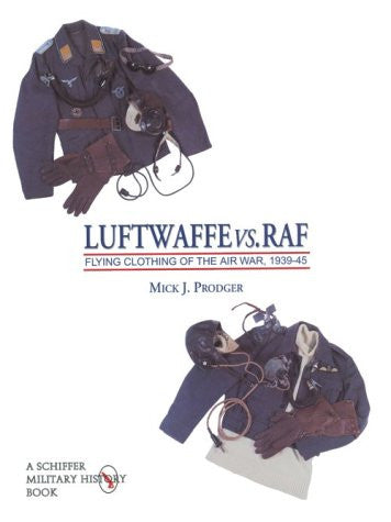 Luftwaffe vs. RAF: Flying Clothing of the Air War, 1939-45 (Schiffer Military History) (v. 1)