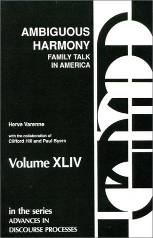 Ambiguous Harmony: Family Talk and Culture in America (Advances in Discourse Processes)