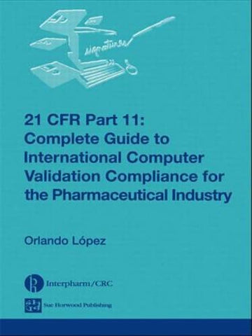 21 CFR Part 11: Complete Guide to International Computer Validation Compliance for the Pharmaceutical Industry
