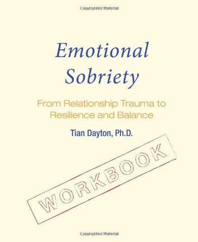Emotional Sobriety Workbook: From Relationship Trauma to Resilience and Balance