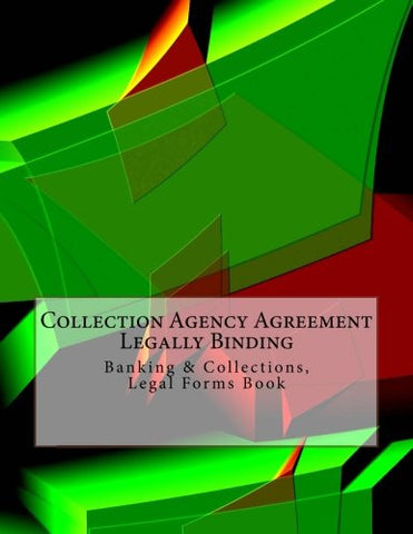 Collection Agency Agreement - Legally Binding: Banking & Collections, Legal Forms Book