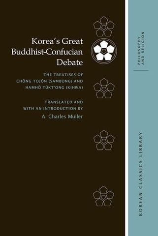 Korea's Great Buddhist-Confucian Debate: The Treatises of Chong Tojon (Sambong) and Hamho Tuktong (Kihwa) (Korean Classics Library: Philosophy and