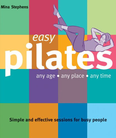 Easy Pilates: Any Age, Any Place, Any Time (Easy (Connections Book Publishing))