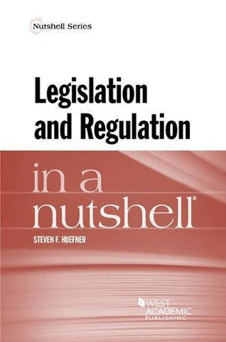 Legislation and Regulation in a Nutshell (Nutshells)