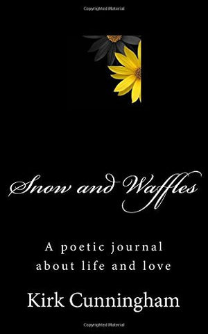 Snow and Waffles: A poetic journal about life and love