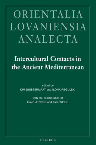 Intercultural Contacts in the Ancient Mediterranean: Proceedings of the International Conference at the Netherlands-Flemish Institute in Cairo, 25