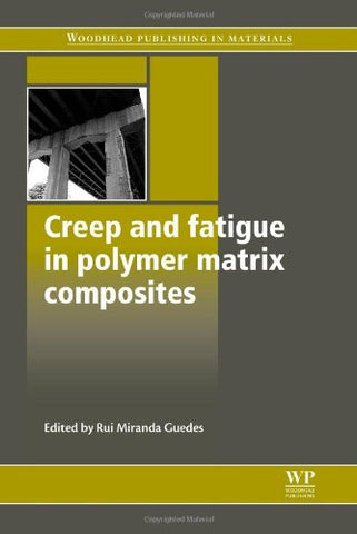 Creep and Fatigue in Polymer Matrix Composites (Woodhead Publishing Series in Composites Science and Engineering)