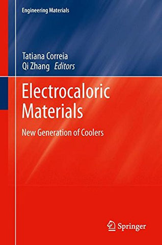 Electrocaloric Materials: New Generation of Coolers (Engineering Materials)