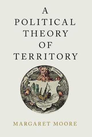 A Political Theory of Territory (Oxford Political Philosophy)
