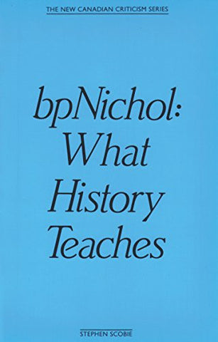 bpNichol: What History Teaches (The New Canadian Criticism) (The New Canadian Criticism Series)