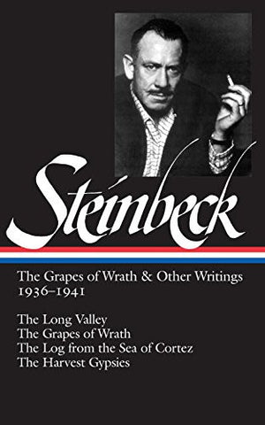 John Steinbeck: The Grapes of Wrath and Other Writings 1936-1941: The Grapes of Wrath, The Harvest Gypsies, The Long Valley, The Log from the Sea
