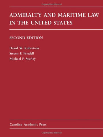 Admiralty and Maritime Law in the United States: Cases and Materials (Carolina Academic Press Law Casebook Series)