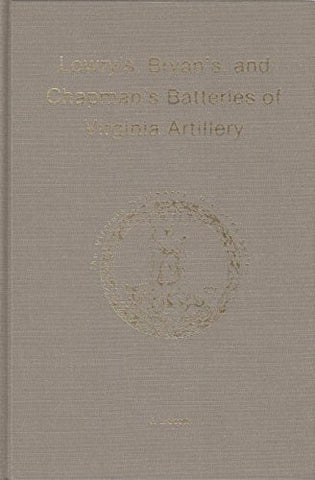 Lowry's, Bryan's, and Chapman's Batteries of Virginia Artillery (The Virginia Regimental Histories Series)