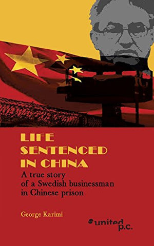 Life Sentenced in China: A true story of a Swedish businessman in Chinese prison