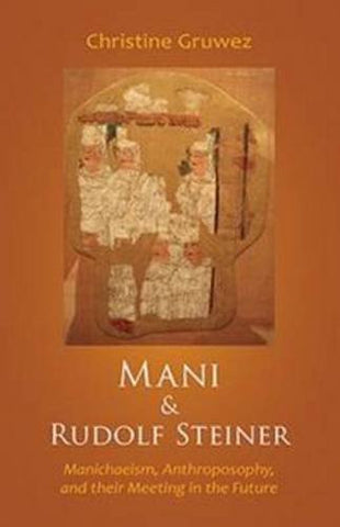 Mani and Rudolf Steiner: Manichaeism, Anthroposophy, and their Meeting in the Future