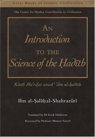 An Introduction to the Science of the Hadith: Kitab Mar'rifat Anwa' 'Ilm Al-Hadith (Great Books of Islamic Civilization)