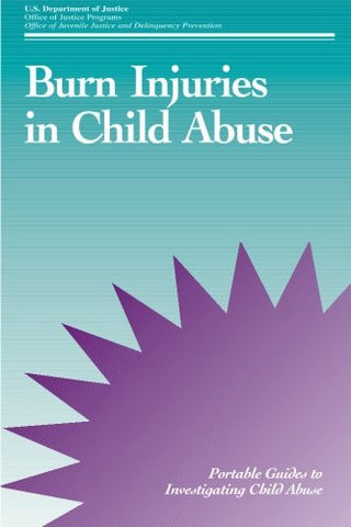Burn Injuries in Child Abuse (Portable Guides to Investigating Child Abuse)