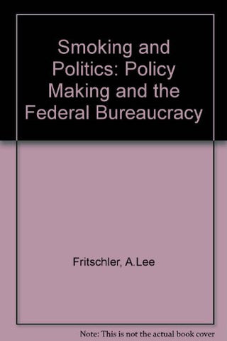 Smoking and Politics: Bureaucracy Centered Policymaking (6th Edition)