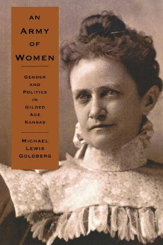 An Army of Women: Gender and Politics in Gilded Age Kansas (Reconfiguring American Political History)