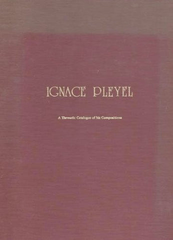Ignace Pleyel: A Thematic Catalogue of His Compositions (Thematic Catalogues)
