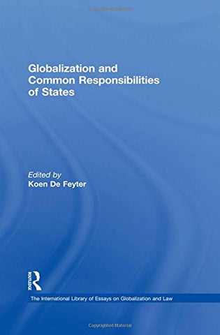 Globalization and Common Responsibilities of States (The International Library of Essays on Globalization and Law)