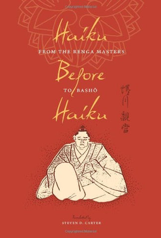 Haiku Before Haiku: From the Renga Masters to Basho (Translations from the Asian Classics)
