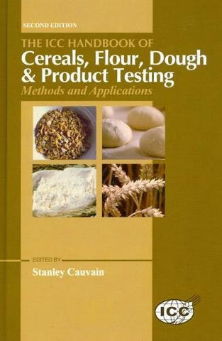 The ICC Handbook of Cereals, Flour, Dough & Product Testing: Methods and Applications, Second Edition